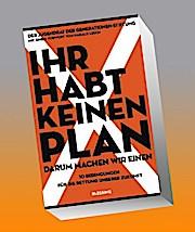 Ihr habt keinen Plan, darum machen wir einen!: 10 Bedingungen für die Rettung unserer Zukunft - Mit einem Vorwort von Harald Lesch