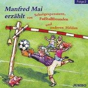 Manfred Mai erzählt von Schulgespenstern, Fußballfreunden und anderen Helden, Cassette