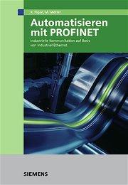 Automatisieren mit PROFINET. Industrielle Kommunikation auf Basis von Industrial Ethernet