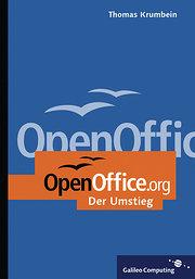 OpenOffice.org - Einstieg und Umstieg: Jetzt umsteigen: Mit Open Office 1.1 auf CD (Galileo Computing)
