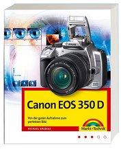 Canon EOS 350 D, Von der guten Aufnahme zum perfekten Bild, Kamerahandbuch, Fotoschule und Bildbearbeitung