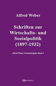 Alfred Weber Gesamtausgabe: Gesamtausgabe, 10 Bde., Bd.5, Schriften zur Wirtschafts- und Sozialpolitik