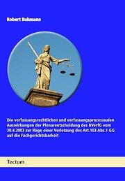 Die verfassungsrechtlichen und verfassungsprozessualen Auswirkungen der Plenarentscheidung des BVerfG vom 30.4.2003 zur