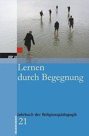 Jahrbuch der Religionspädagogik (JRP): Jahrbuch der Religionspädagogik 21. ( JRP): Lernen durch Begegnung: BD 21: Bd 21 (2005)