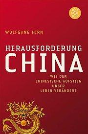 Herausforderung China: Wie der chinesische Aufstieg unser Leben verändert
