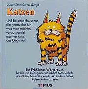 Katzen. Ein fröhliches Wörterbuch: Für alle, die sich einbilden, Katzenbesitzer zu sein
