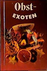 Obstexoten: Fremdländische Früchte auf den einheimischen Märkten