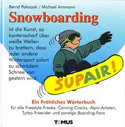 Snowboarding. Ein fröhliches Wörterbuch: Für alle Freestyle-Freaks, Carving-Cracks, Alpin-Artisten, Turbo-Freerider und sonstige Boarding-Fans