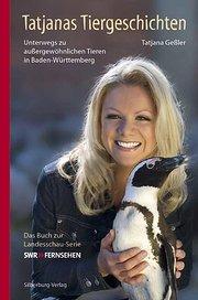 Tatjanas Tiergeschichten: Unterwegs zu außergewöhnlichen Tieren in Baden-Württemberg. Das Buch zur Landesschau-Serie