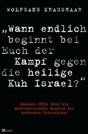 'Wann endlich beginnt bei Euch der Kampf gegen die heilige Kuh Israel?': München 1970: über die antisemitischen Wurzeln des deutschen Terrorismus