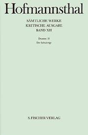 Hugo von Hofmannsthal - Sämtliche Werke. Kritische Ausgabe in 38 Bänden: Band XII: <br /> Dramen 10: Der Schwierige: Bd. XII
