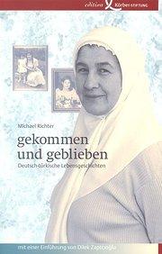 gekommen und geblieben: Deutsch-türkische Lebensgeschichten
