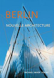 Berlin nouvelle architecture: Guide des constructions de 1989 à aujourd'hui