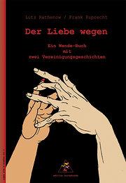 Der Liebe wegen: Ein Wende-Buch mit zwei Vereinigungsgeschichten