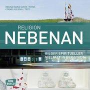Religion nebenan: Bilder spiritueller Vielfalt in der Stadt