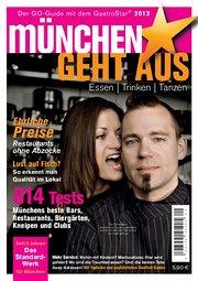 München geht aus 2013: Essen - Trinken - Tanzen: Das Standardwerk für Münchens Gastronomie