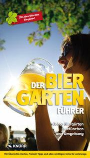 Der Biergartenführer: Echte Biergärten in München und Umgebung - Jubiläumsausgabe 200 Jahre Münchner Biergärten