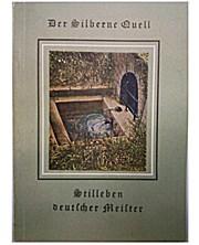 Der Silberne Quell - Stilleben deutscher Meister