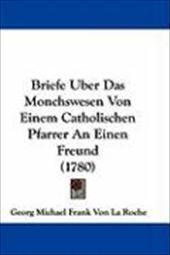 Briefe Uber Das Monchswesen Von Einem Catholischen Pfarrer an Einen Freund (1780)