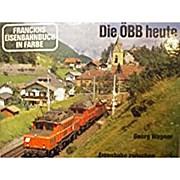 Die ÖBB heute. Eisenbahn zwischen Burgenland und Bodensee