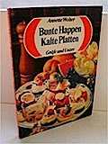 Bunte Happen, kalte Platten d. Köstlichkeiten d. Kalten Küche ; mit Studioteil Anrichtetips u. Hilfen / Annette Wolter